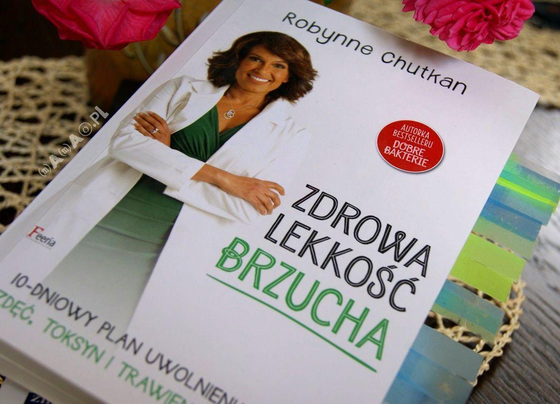 """""""Zdrowa lekkość brzucha"""" Robynne Chutkan i kilka faktów, o których warto wiedzieć."""