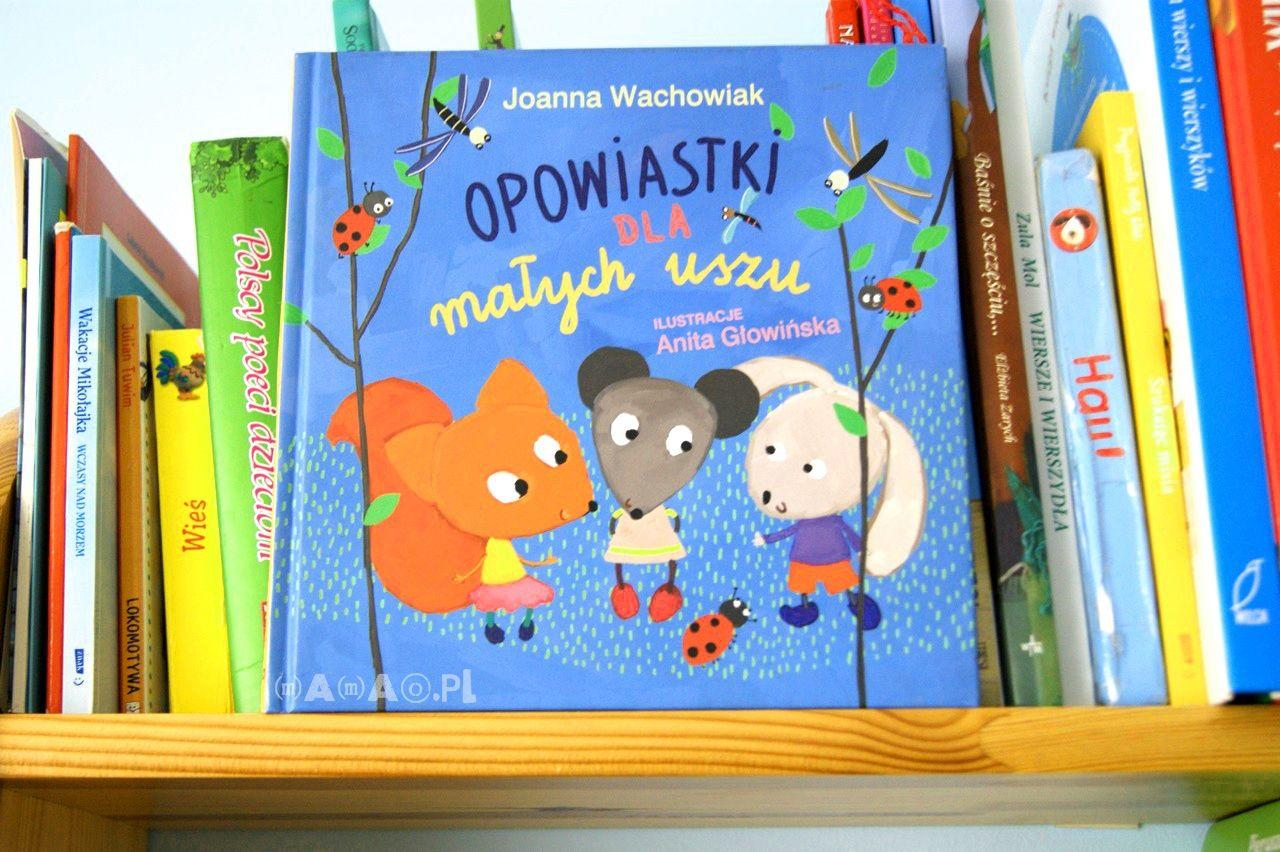 """Opowiadania z morałem czyli """"Opowiastki dla małych uszu"""" Joanny Wachowiak"""